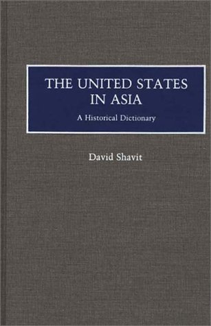 United States in Asia: A Historical Dictionary 9780313267888