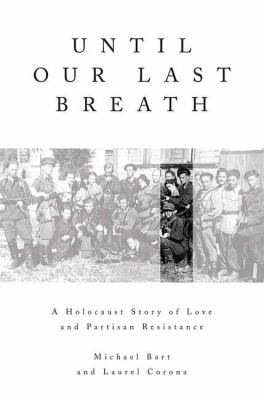 Until Our Last Breath: A Holocaust Story of Love and Partisan Resistance 9780312378073