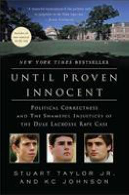 Until Proven Innocent: Political Correctness and the Shameful Injustices of the Duke Lacrosse Rape Case 9780312384869