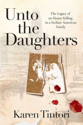 Unto the Daughters: The Legacy of an Honor Killing in a Sicilian-American Family 9780312334642