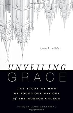 Unveiling Grace : The Story of How We Found Our Way Out of the Mormon Church