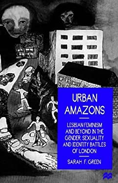 Urban Amazons: Lesbian Feminism and Beyond in the Gender, Sexuality, and Identity Battles of London 9780312164706