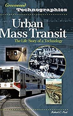 Urban Mass Transit: The Life Story of a Technology 9780313339165