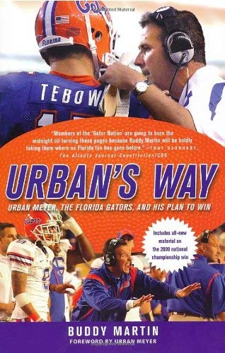 Urban's Way: Urban Meyer, the Florida Gators, and His Plan to Win 9780312384074