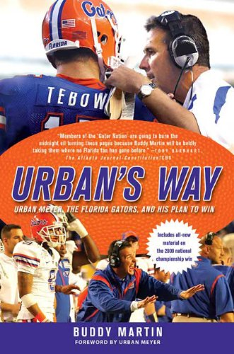 Urban's Way: Urban Meyer, the Florida Gators, and His Plan to Win 9780312604943