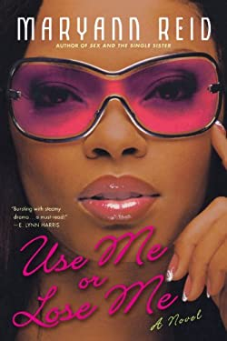 Use Me or Lose Me: A Novel of Love, Sex, and Drama 9780312314385