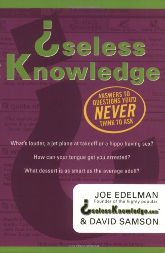 Useless Knowledge: Answers to Questions You'd Never Think to Ask 9780312290177