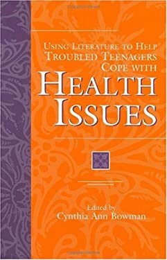 Using Literature to Help Troubled Teenagers Cope with Health Issues 9780313305313