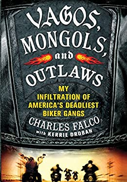Vagos, Mongols, and Outlaws: My Infiltration of America's Deadliest Biker Gangs 9780312640149
