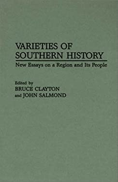 Varieties of Southern History: New Essays on a Region and Its People