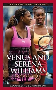 Venus and Serena Williams: A Biography 9780313331657