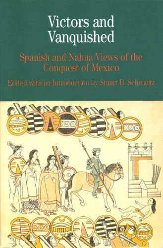 Victors and Vanquished: Spanish and Nahua Views of the Conquest of Mexico 9780312393557