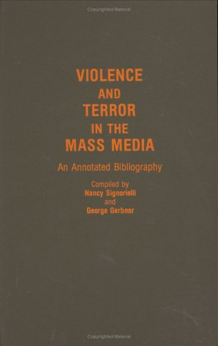 Violence and Terror in the Mass Media: An Annotated Bibliography 9780313261206