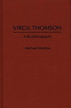 Virgil Thomson: A Bio-Bibliography 9780313250101