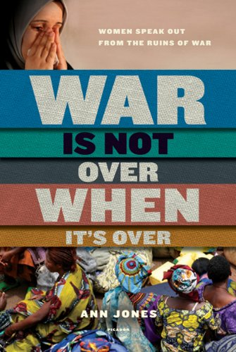 War Is Not Over When It's Over: Women Speak Out from the Ruins of War 9780312573065
