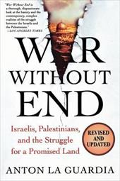 War Without End: Israelis, Palestinians, and the Struggle for a Promised Land 931136