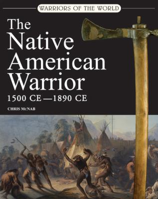 The Native American Warrior: 1500-1890 CE 9780312596897