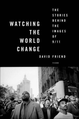 Watching the World Change: The Stories Behind the Images of 9/11 9780312426767