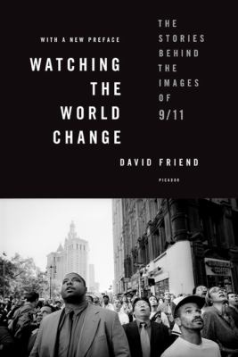 Watching the World Change: The Stories Behind the Images of 9/11 9780312591489