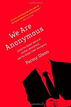 We Are Anonymous: Inside the Hacker World of Lulzsec, Anonymous, and the Global Cyber Insurgency 9780316213523