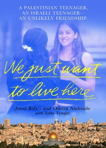 We Just Want to Live Here: A Palestinian Teenager, an Israeli Teenager, an Unlikely Friendship 9780312318949