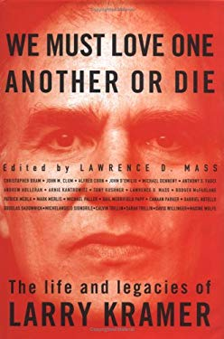 We Must Love One Another or Die: The Life and Legacies of Larry Kramer 9780312177041