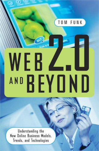 Web 2.0 and Beyond: Understanding the New Online Business Models, Trends, and Technologies 9780313351877