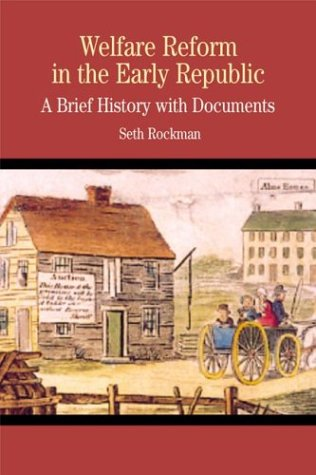 Welfare Reform in the Early Republic: A Brief History with Documents 9780312398217