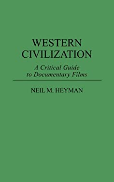 Western Civilization: A Critical Guide to Documentary Films 9780313284380