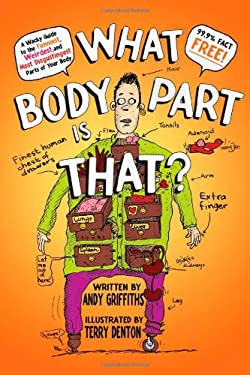 What Body Part Is That?: A Wacky Guide to the Funniest, Weirdest, and Most Disgustingest Parts of Your Body 9780312367909