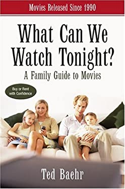 What Can We Watch Tonight?: A Family Guide to Movies 9780310247708