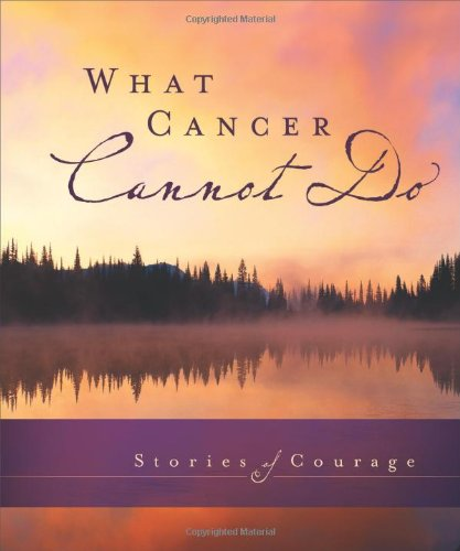What Cancer Cannot Do: Stories of Courage 9780310819158