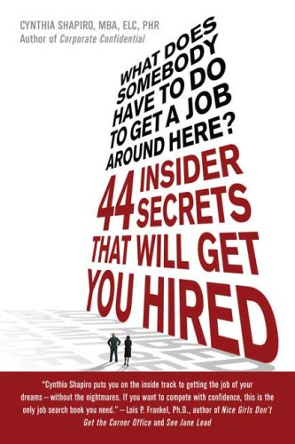 What Does Somebody Have to Do to Get a Job Around Here?: 44 Insider Secrets That Will Get You Hired 9780312373344