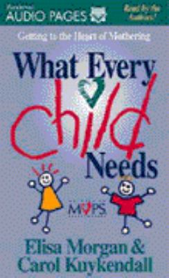 What Every Child Needs: Getting to the Heart of Mothering 9780310215790