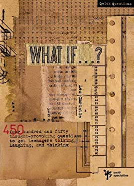 What If . . . ?: 450 Thought Provoking Questions to Get Teenagers Talking, Laughing, and Thinking 9780310207764
