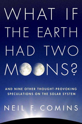 What If the Earth Had Two Moons?: And Nine Other Thought-Provoking Speculations on the Solar System 9780312598921