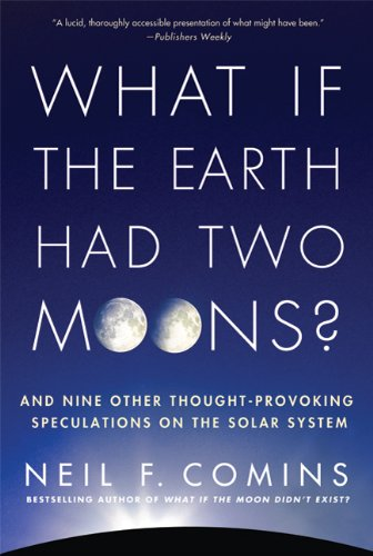 What If the Earth Had Two Moons?: And Nine Other Thought-Provoking Speculations on the Solar System 9780312673352
