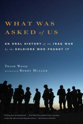 What Was Asked of Us: An Oral History of the Iraq War by the Soldiers Who Fought It 9780316016711