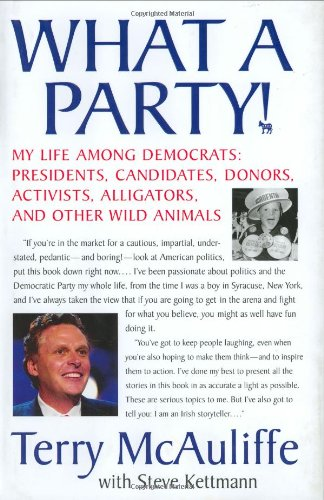 What a Party!: My Life Among Democrats: Presidents, Candidates, Donors, Activists, Alligators and Other Wild Animals 9780312357870