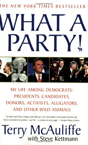 What a Party!: My Life Among Democrats: Presidents, Candidates, Donors, Activists, Alligators, and Other Wild Animals 9780312377755