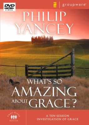 What's So Amazing about Grace: A Ten Session Investigation of Grace 9780310261797