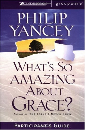 What's So Amazing about Grace? Participant's Guide 9780310233251
