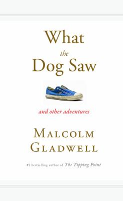 What the Dog Saw: And Other Adventures 9780316075848