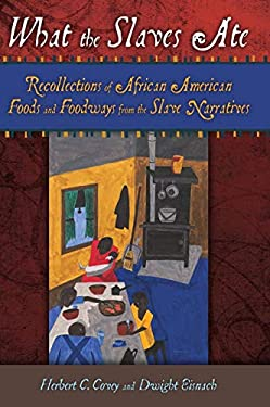 What the Slaves Ate: Recollections of African American Foods and Foodways from the Slave Narratives 9780313374975