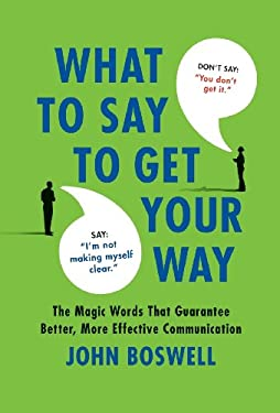 What to Say to Get Your Way: The Magic Words That Guarantee Better, More Effective Communication 9780312580841