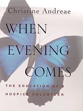 When Evening Comes: The Education of a Hospice Volunteer 9780312268718