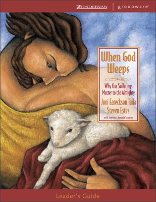 When God Weeps: Why Our Sufferings Matter to the Almighty 9780310241935