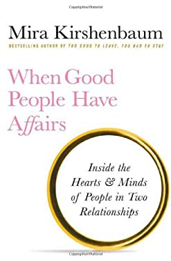 When Good People Have Affairs: Inside the Hearts & Minds of People in Two Relationships 9780312378479