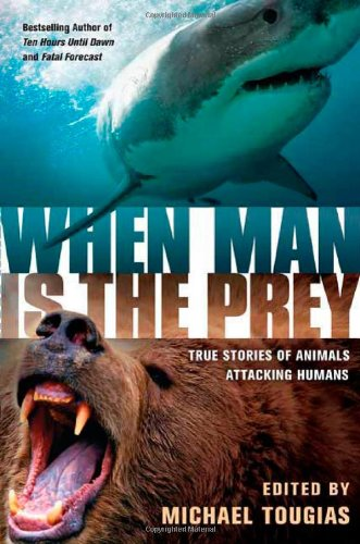 When Man Is the Prey: True Stories of Animals Attacking Humans 9780312373009
