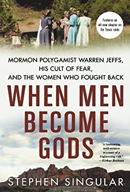 When Men Become Gods: Mormon Polygamist Warren Jeffs, His Cult of Fear, and the Women Who Fought Back 9780312564995